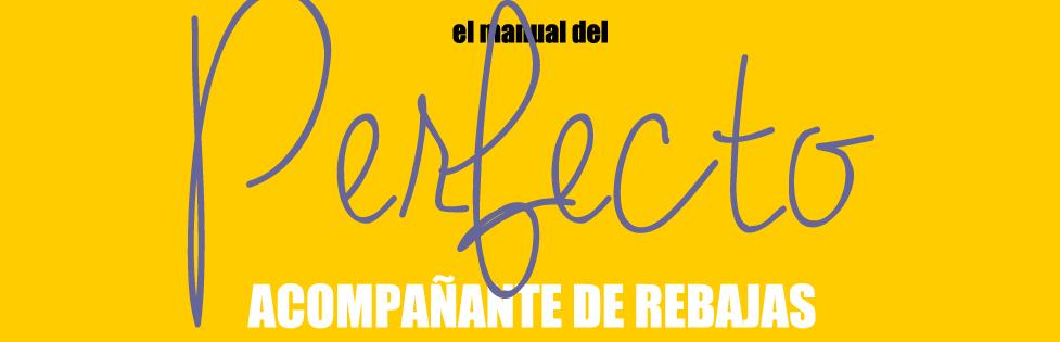 El manual del perfecto acompañante de Rebajas